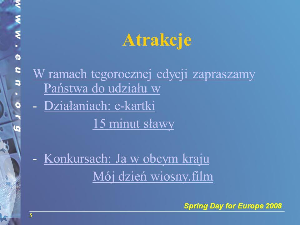 Spring Day for Europe 2008 5 Atrakcje W ramach tegorocznej edycji zapraszamy Państwa do udziału w -Działaniach: e-kartkiDziałaniach: e-kartki 15 minut sławy -Konkursach: Ja w obcym krajuKonkursach: Ja w obcym kraju Mój dzień wiosny.film