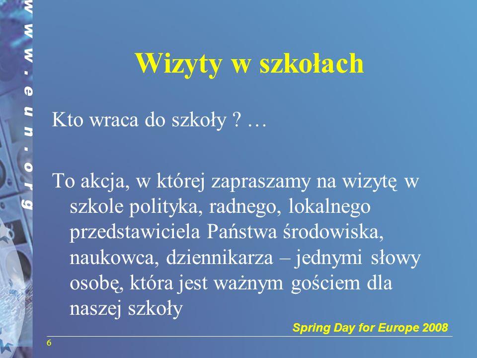 Spring Day for Europe 2008 Zaproszenie gościa Prosimy abyście Państwo poinformowali nas o wizytach w Waszych szkołach podając informacje nt: Nazwiska gościa Tytułu (pozycja oraz organizacja) Dane szkoły (nazwa szkoły, miasto, region, kraj) Termin wizyty na adres mailowy: school-visits@springday2008.netschool-visits@springday2008.net Informacja ta będzie opublikowana na oficjalnej stronie internetowej Dnia Wiosny (http://www.springday2008.net) aby zaprezentować to wydarzenie szerokiej publiczności.