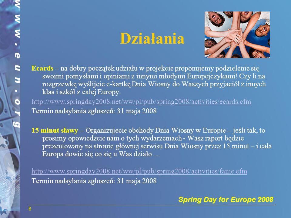 Spring Day for Europe 2008 8 Działania Ecards – na dobry początek udziału w projekcie proponujemy podzielenie się swoimi pomysłami i opiniami z innymi
