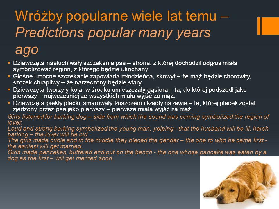 Wróżby popularne wiele lat temu – Predictions popular many years ago Dziewczęta nasłuchiwały szczekania psa – strona, z której dochodził odgłos miała