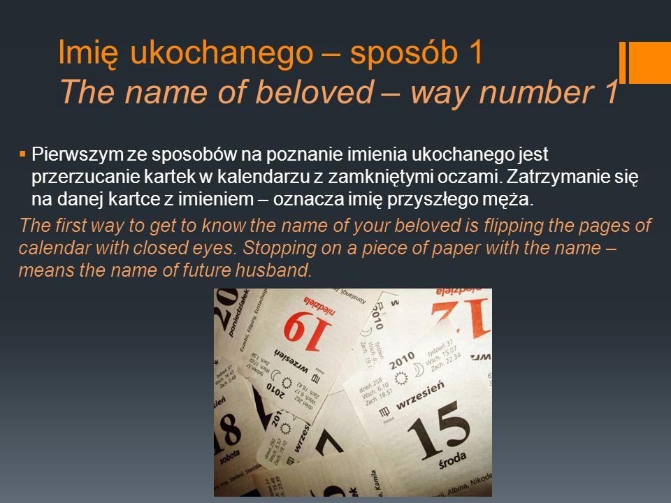 Imię ukochanego – sposób 1 The name of beloved – way number 1 Pierwszym ze sposobów na poznanie imienia ukochanego jest przerzucanie kartek w kalendar