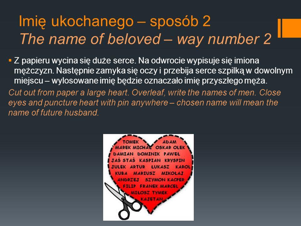 Imię ukochanego – sposób 2 The name of beloved – way number 2 Z papieru wycina się duże serce. Na odwrocie wypisuje się imiona mężczyzn. Następnie zam