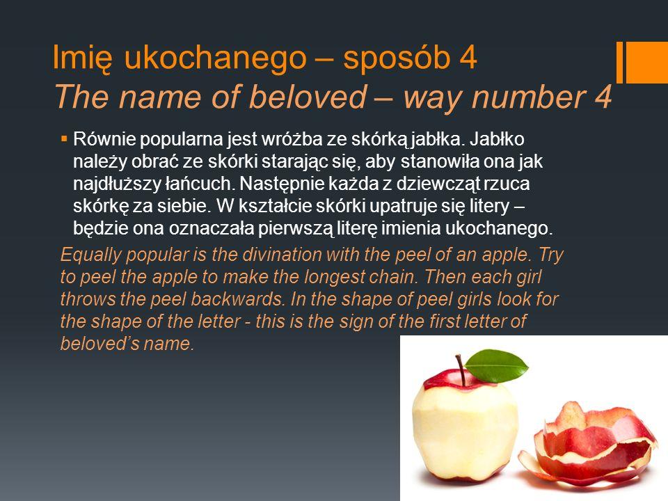 Imię ukochanego – sposób 4 The name of beloved – way number 4 Równie popularna jest wróżba ze skórką jabłka. Jabłko należy obrać ze skórki starając si