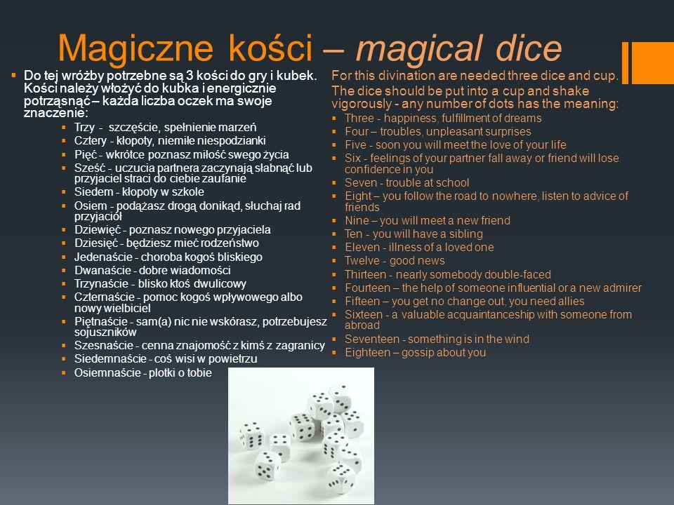 Magiczne kości – magical dice Do tej wróżby potrzebne są 3 kości do gry i kubek. Kości należy włożyć do kubka i energicznie potrząsnąć – każda liczba