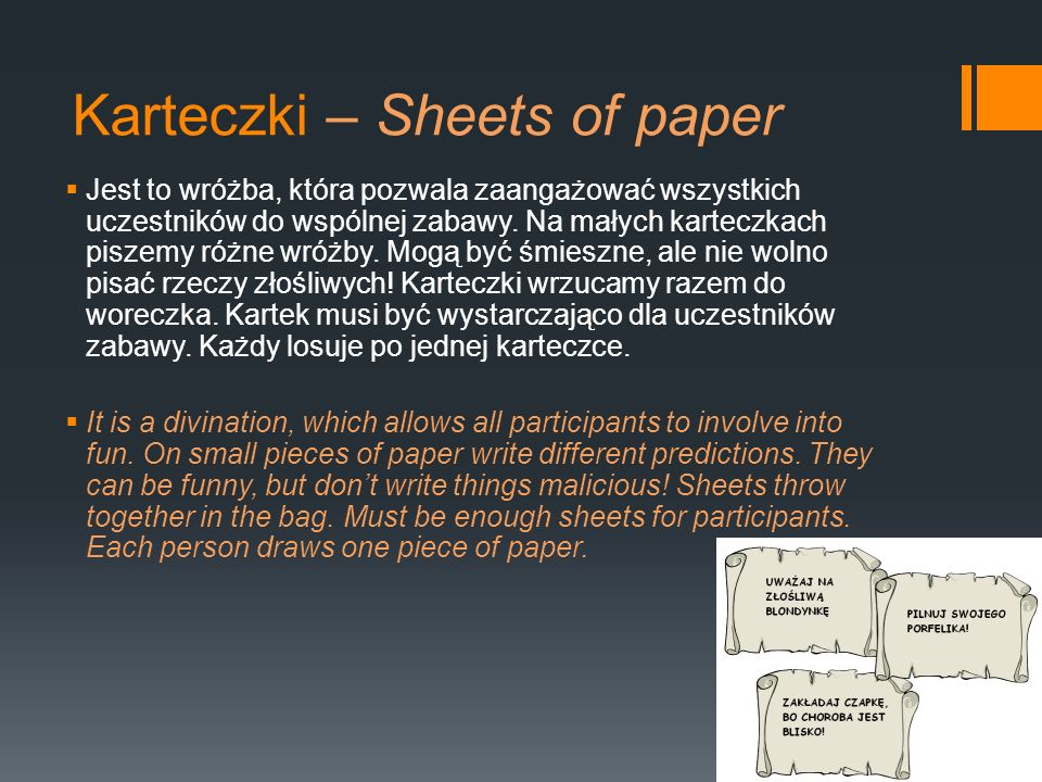 Karteczki – Sheets of paper Jest to wróżba, która pozwala zaangażować wszystkich uczestników do wspólnej zabawy. Na małych karteczkach piszemy różne w