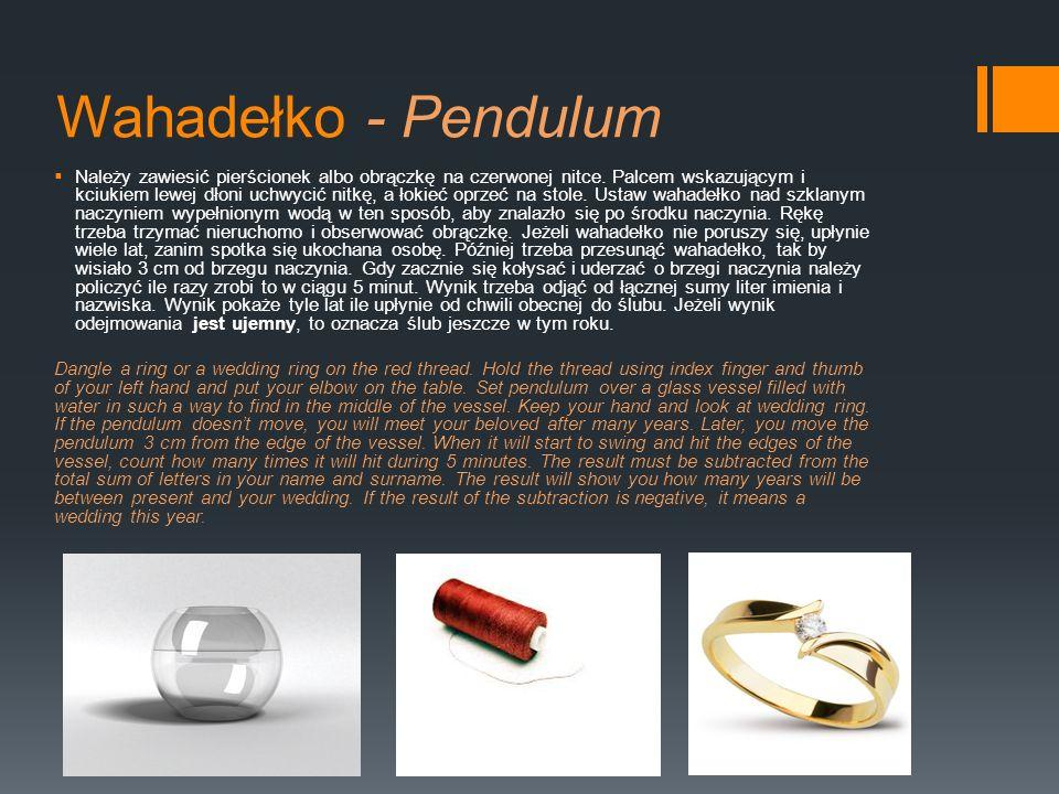 Wahadełko - Pendulum Należy zawiesić pierścionek albo obrączkę na czerwonej nitce. Palcem wskazującym i kciukiem lewej dłoni uchwycić nitkę, a łokieć