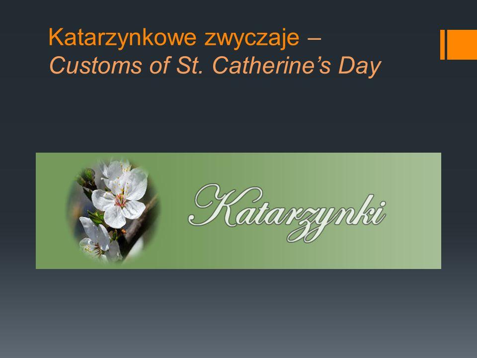 Katarzynkowe zwyczaje – Customs of St. Catherines Day