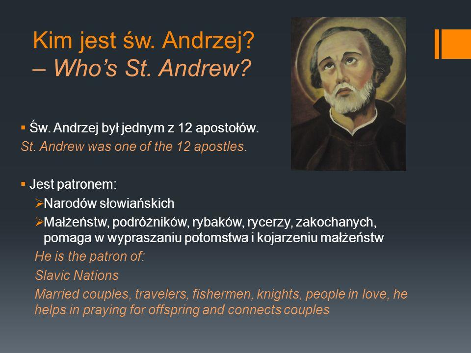 Kim jest św. Andrzej? – Whos St. Andrew? Św. Andrzej był jednym z 12 apostołów. St. Andrew was one of the 12 apostles. Jest patronem: Narodów słowiańs