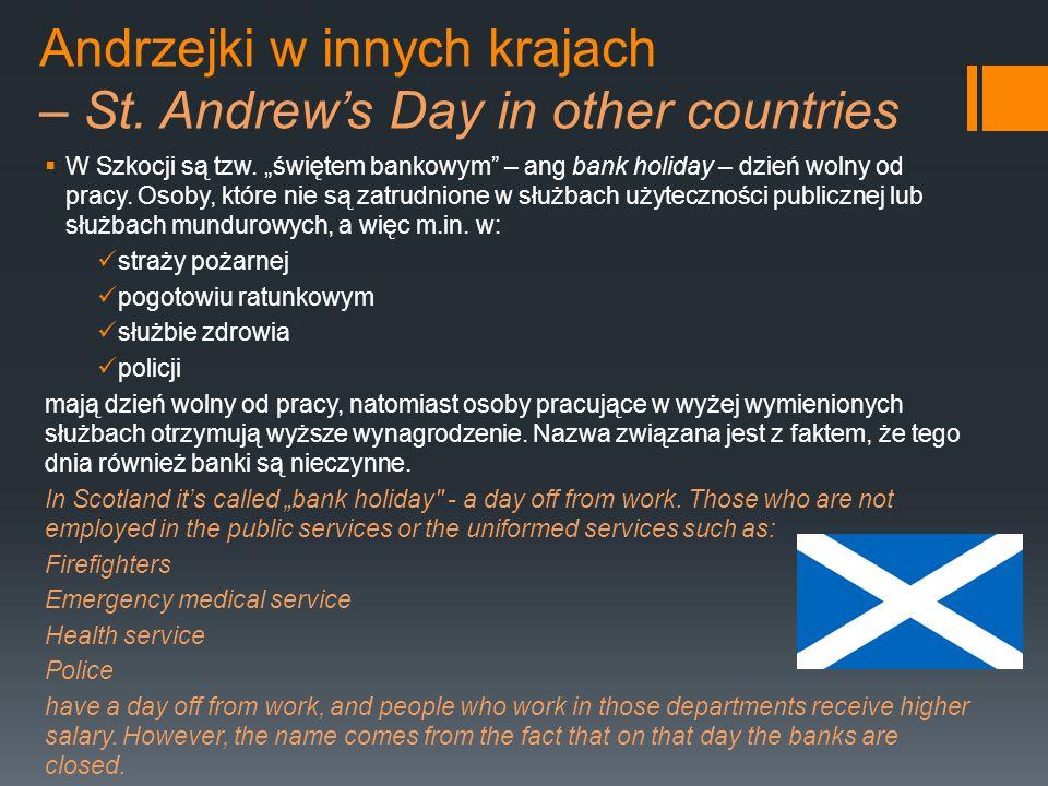 Andrzejki w innych krajach – St. Andrews Day in other countries W Szkocji są tzw. świętem bankowym – ang bank holiday – dzień wolny od pracy. Osoby, k