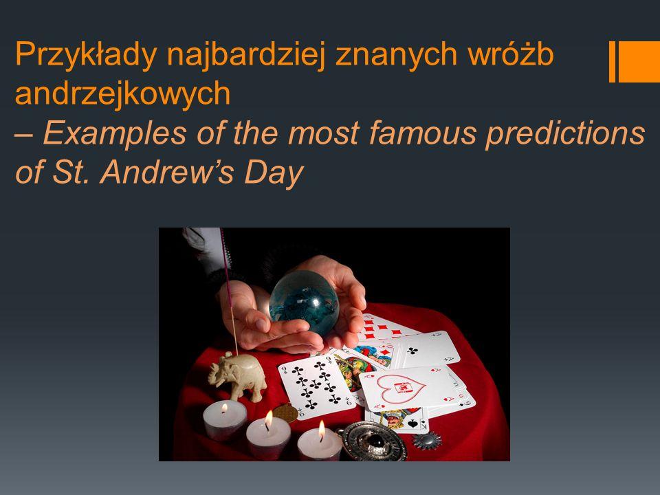Przykłady najbardziej znanych wróżb andrzejkowych – Examples of the most famous predictions of St. Andrews Day