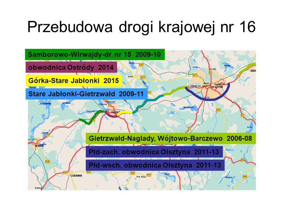 Przebudowa drogi krajowej nr 16 Samborowo-Wirwajdy-dr. nr 15 2009-10 obwodnica Ostródy 2014 Górka-Stare Jabłonki 2015 Stare Jabłonki-Gietrzwałd 2009-1