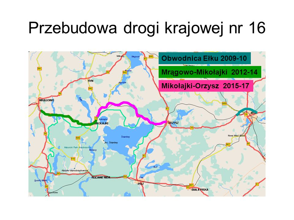 Przebudowa drogi krajowej nr 16 Mrągowo-Mikołajki 2012-14 Obwodnica Ełku 2009-10 Mikołajki-Orzysz 2015-17