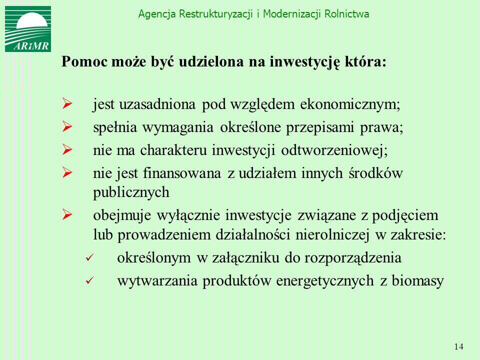 Agencja Restrukturyzacji i Modernizacji Rolnictwa 14 Pomoc może być udzielona na inwestycję która: jest uzasadniona pod względem ekonomicznym; spełnia