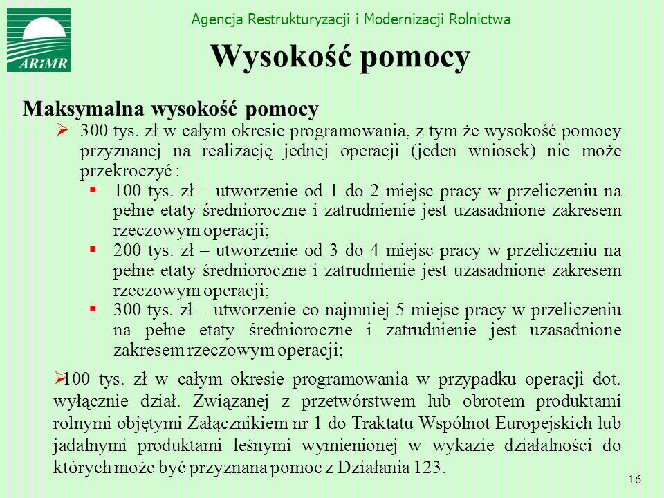 Agencja Restrukturyzacji i Modernizacji Rolnictwa 16 Maksymalna wysokość pomocy 300 tys. zł w całym okresie programowania, z tym że wysokość pomocy pr