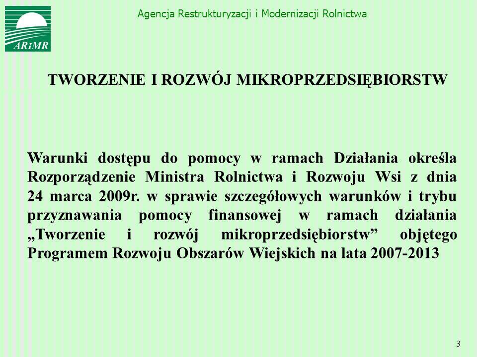 Agencja Restrukturyzacji i Modernizacji Rolnictwa 3 TWORZENIE I ROZWÓJ MIKROPRZEDSIĘBIORSTW Warunki dostępu do pomocy w ramach Działania określa Rozpo