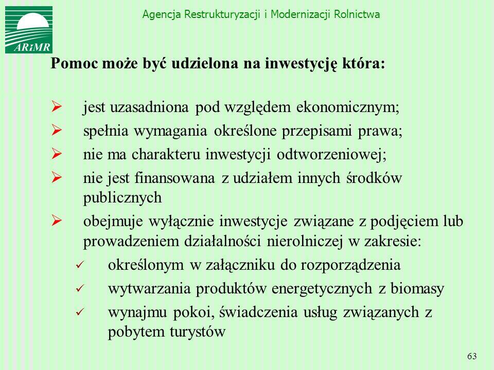 Agencja Restrukturyzacji i Modernizacji Rolnictwa 63 Pomoc może być udzielona na inwestycję która: jest uzasadniona pod względem ekonomicznym; spełnia