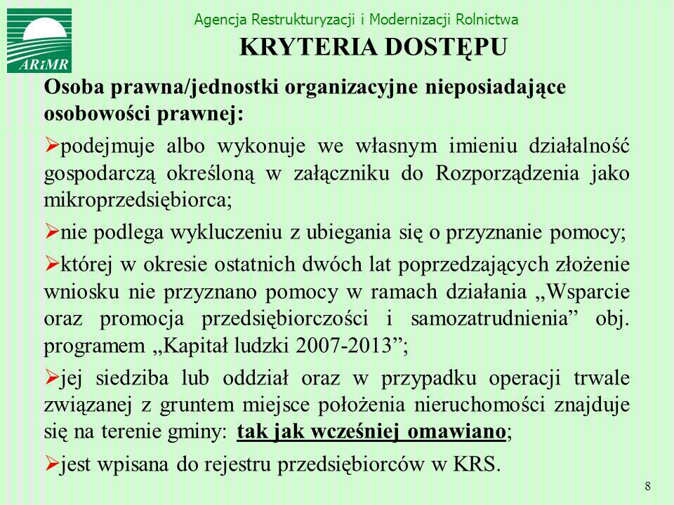 Agencja Restrukturyzacji i Modernizacji Rolnictwa 8 KRYTERIA DOSTĘPU Osoba prawna/jednostki organizacyjne nieposiadające osobowości prawnej: podejmuje