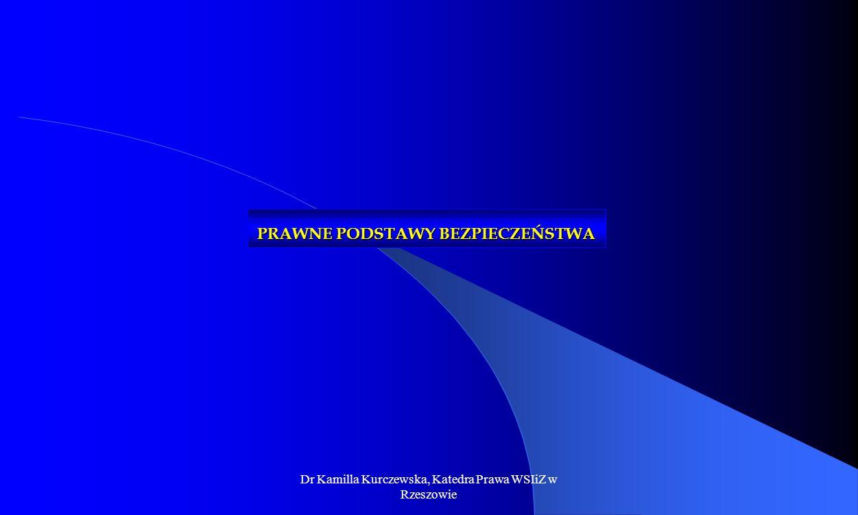 Dr Kamilla Kurczewska, Katedra Prawa WSIiZ w Rzeszowie PRAWNE PODSTAWY BEZPIECZEŃSTWA