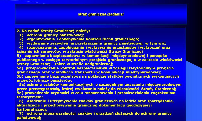 Dr Kamilla Kurczewska, Katedra Prawa WSIiZ w Rzeszowie straż graniczna /zadania/ 2. Do zadań Straży Granicznej należy: 1) ochrona granicy państwowej;
