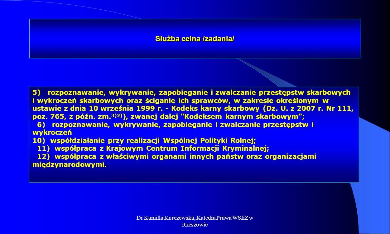 Dr Kamilla Kurczewska, Katedra Prawa WSIiZ w Rzeszowie Służba celna /zadania/ 5) rozpoznawanie, wykrywanie, zapobieganie i zwalczanie przestępstw skar