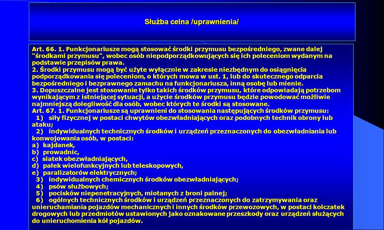 Dr Kamilla Kurczewska, Katedra Prawa WSIiZ w Rzeszowie Służba celna /uprawnienia/ Art. 66. 1. Funkcjonariusze mogą stosować środki przymusu bezpośredn