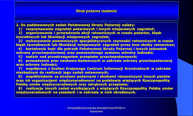 Dr Kamilla Kurczewska, Katedra Prawa WSIiZ w Rzeszowie Straż pożarna /zadania/ 2. Do podstawowych zadań Państwowej Straży Pożarnej należy: 1) rozpozna