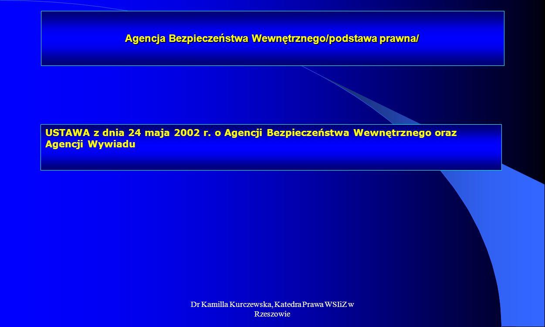 Dr Kamilla Kurczewska, Katedra Prawa WSIiZ w Rzeszowie Agencja Bezpieczeństwa Wewnętrznego/podstawa prawna/ USTAWA z dnia 24 maja 2002 r. o Agencji Be