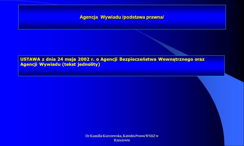 Dr Kamilla Kurczewska, Katedra Prawa WSIiZ w Rzeszowie Agencja Wywiadu /podstawa prawna/ USTAWA z dnia 24 maja 2002 r. o Agencji Bezpieczeństwa Wewnęt