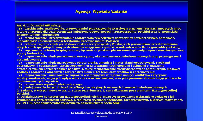 Dr Kamilla Kurczewska, Katedra Prawa WSIiZ w Rzeszowie Agencja Wywiadu /zadania/ Art. 6. 1. Do zadań AW należy: 1) uzyskiwanie, analizowanie, przetwar