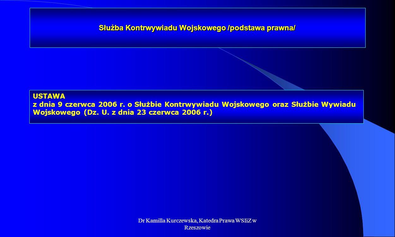 Dr Kamilla Kurczewska, Katedra Prawa WSIiZ w Rzeszowie Służba Kontrwywiadu Wojskowego /podstawa prawna/ USTAWA z dnia 9 czerwca 2006 r. o Służbie Kont
