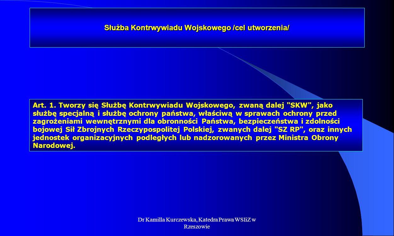 Dr Kamilla Kurczewska, Katedra Prawa WSIiZ w Rzeszowie Służba Kontrwywiadu Wojskowego /cel utworzenia/ Art. 1. Tworzy się Służbę Kontrwywiadu Wojskowe