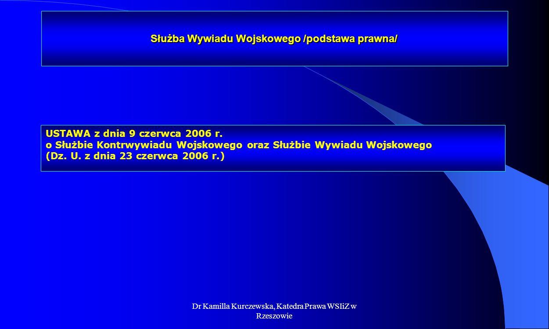 Dr Kamilla Kurczewska, Katedra Prawa WSIiZ w Rzeszowie Służba Wywiadu Wojskowego /podstawa prawna/ USTAWA z dnia 9 czerwca 2006 r. o Służbie Kontrwywi