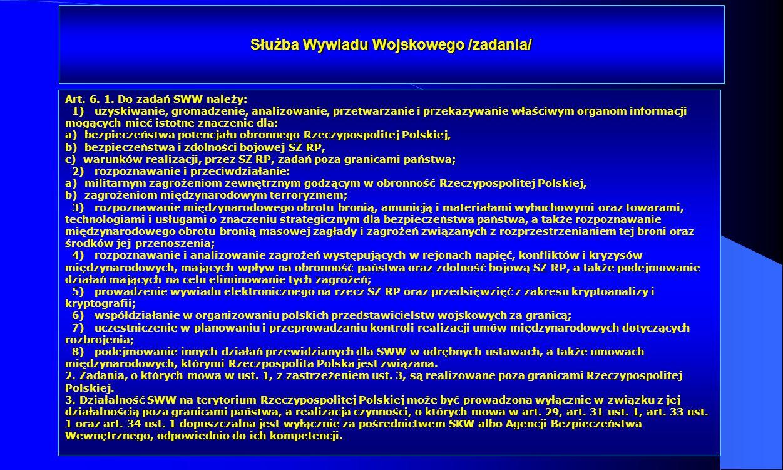 Dr Kamilla Kurczewska, Katedra Prawa WSIiZ w Rzeszowie Służba Wywiadu Wojskowego /zadania/ Art. 6. 1. Do zadań SWW należy: 1) uzyskiwanie, gromadzenie