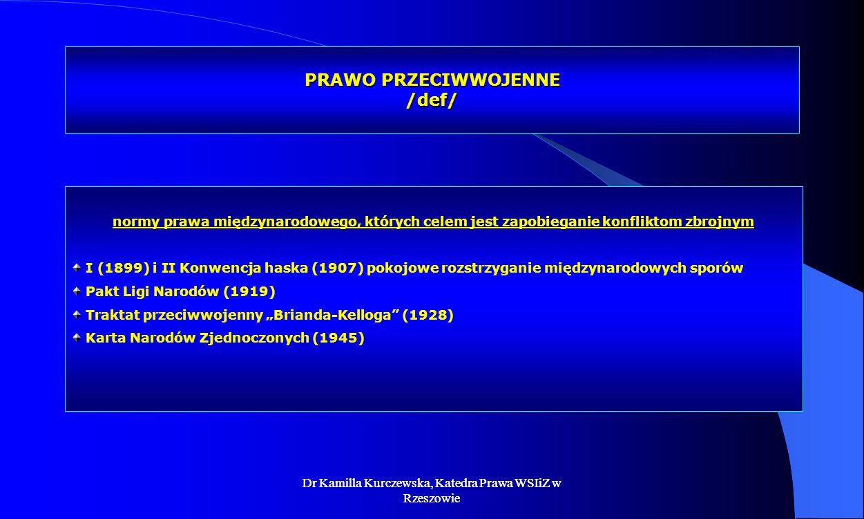 Dr Kamilla Kurczewska, Katedra Prawa WSIiZ w Rzeszowie PRAWO PRZECIWWOJENNE /def/ normy prawa międzynarodowego, których celem jest zapobieganie konfli