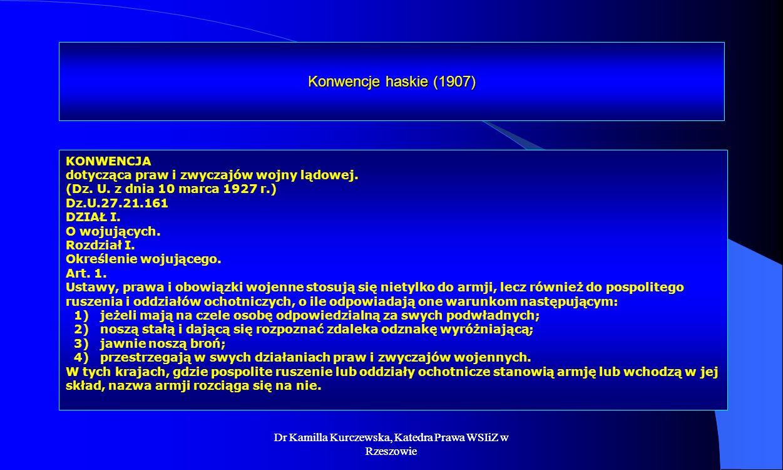 Dr Kamilla Kurczewska, Katedra Prawa WSIiZ w Rzeszowie Konwencje haskie (1907) KONWENCJA dotycząca praw i zwyczajów wojny lądowej. (Dz. U. z dnia 10 m
