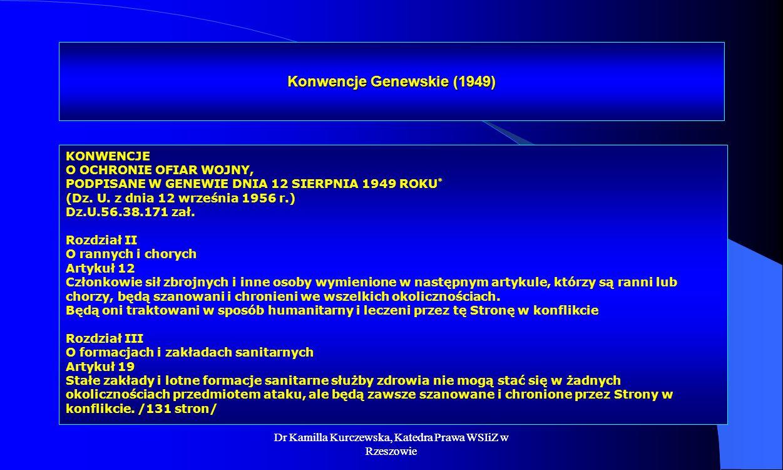 Dr Kamilla Kurczewska, Katedra Prawa WSIiZ w Rzeszowie Konwencje Genewskie (1949) KONWENCJE O OCHRONIE OFIAR WOJNY, PODPISANE W GENEWIE DNIA 12 SIERPN