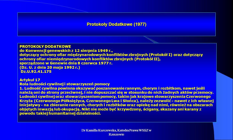 Dr Kamilla Kurczewska, Katedra Prawa WSIiZ w Rzeszowie Protokoły Dodatkowe (1977) PROTOKOŁY DODATKOWE do Konwencji genewskich z 12 sierpnia 1949 r., d