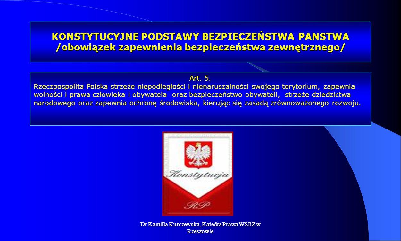 Dr Kamilla Kurczewska, Katedra Prawa WSIiZ w Rzeszowie KONSTYTUCYJNE PODSTAWY BEZPIECZEŃSTWA PANSTWA /obowiązek zapewnienia bezpieczeństwa zewnętrzneg
