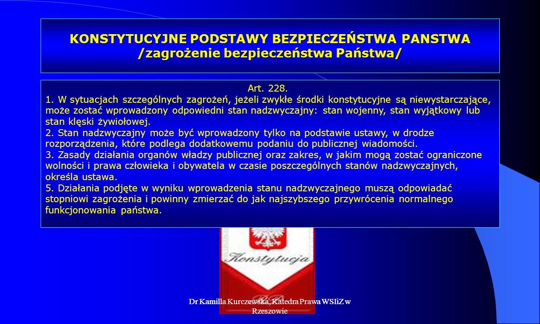 Dr Kamilla Kurczewska, Katedra Prawa WSIiZ w Rzeszowie KONSTYTUCYJNE PODSTAWY BEZPIECZEŃSTWA PANSTWA /zagrożenie bezpieczeństwa Państwa/ Art. 228. 1.