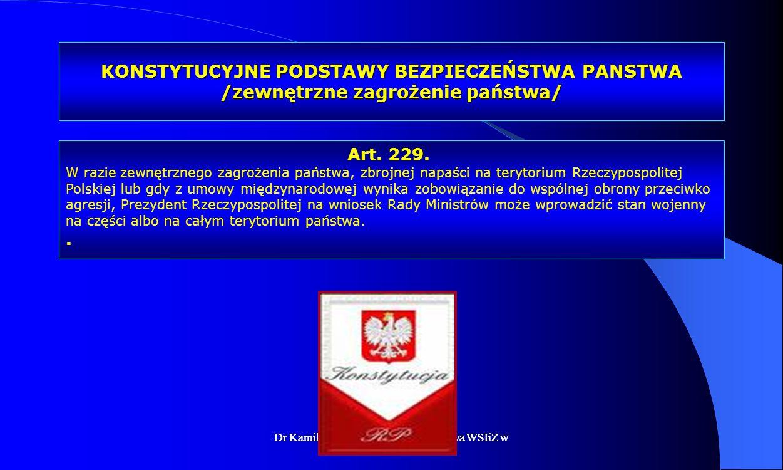 Dr Kamilla Kurczewska, Katedra Prawa WSIiZ w Rzeszowie KONSTYTUCYJNE PODSTAWY BEZPIECZEŃSTWA PANSTWA /zewnętrzne zagrożenie państwa/ Art. 229. W razie