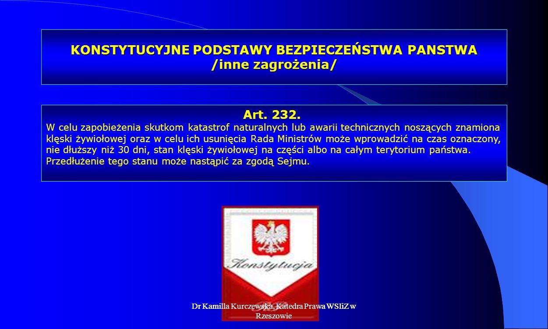 Dr Kamilla Kurczewska, Katedra Prawa WSIiZ w Rzeszowie KONSTYTUCYJNE PODSTAWY BEZPIECZEŃSTWA PANSTWA /inne zagrożenia/ Art. 232. W celu zapobieżenia s