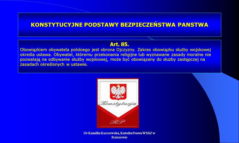 Dr Kamilla Kurczewska, Katedra Prawa WSIiZ w Rzeszowie KONSTYTUCYJNE PODSTAWY BEZPIECZEŃSTWA PANSTWA Art. 85. Obowiązkiem obywatela polskiego jest obr