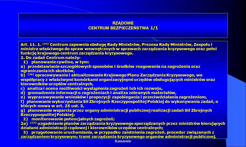 Dr Kamilla Kurczewska, Katedra Prawa WSIiZ w Rzeszowie RZĄDOWE CENTRUM BEZPIECZEŃSTWA 1/1 Art. 11. 1. (35) Centrum zapewnia obsługę Rady Ministrów, Pr