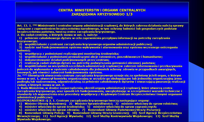 Dr Kamilla Kurczewska, Katedra Prawa WSIiZ w Rzeszowie CENTRA MINISTERSTW I ORGANW CENTRALNYCH ZARZĄDZANIA KRYZYSOWEGO 1/3 Art. 13. 1. (56) Ministrowi