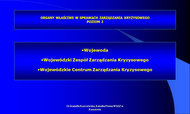 Dr Kamilla Kurczewska, Katedra Prawa WSIiZ w Rzeszowie ORGANY WŁAŚCIWE W SPRAWACH ZARZĄDZANIA KRYZYSOWEGO POZIOM 2 Wojewoda Wojewódzki Zespół Zarządza