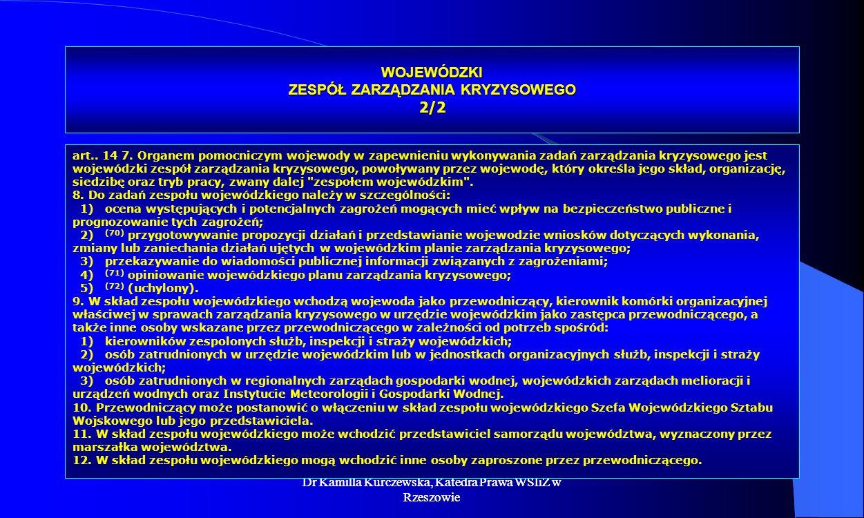 Dr Kamilla Kurczewska, Katedra Prawa WSIiZ w Rzeszowie WOJEWÓDZKI ZESPÓŁ ZARZĄDZANIA KRYZYSOWEGO 2/2 art.. 14 7. Organem pomocniczym wojewody w zapewn
