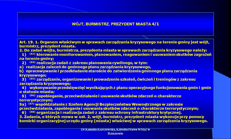 Dr Kamilla Kurczewska, Katedra Prawa WSIiZ w Rzeszowie WÓJT, BURMISTRZ, PREZYDENT MIASTA 4/1 Art. 19. 1. Organem właściwym w sprawach zarządzania kryz