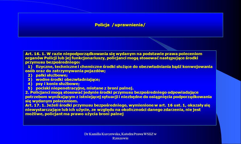 Dr Kamilla Kurczewska, Katedra Prawa WSIiZ w Rzeszowie Policja /uprawnienia/ Art. 16. 1. W razie niepodporządkowania się wydanym na podstawie prawa po