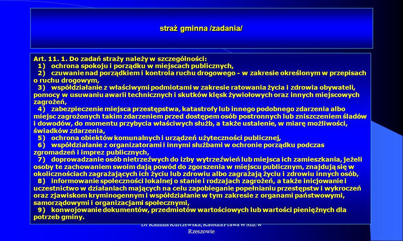 Dr Kamilla Kurczewska, Katedra Prawa WSIiZ w Rzeszowie straż gminna /zadania/ Art. 11. 1. Do zadań straży należy w szczególności: 1) ochrona spokoju i
