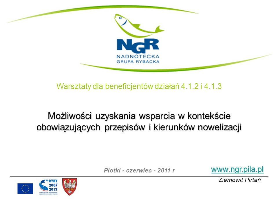 Nowelizacja rozporządzenia Zapowiedzi: - szerokie zmiany, - uregulowanie kwestii usług związanych z zakwaterowaniem, - zastosowanie zapisu w szczególności, - zmiana drobnych zapisów dotyczących spraw formalnych, - brak zmian w kierunku operacji rybackich - zmiana dofinansowania w działaniu 4.1.4 ze 100% na 85% Partnerzy umowy o współpracy – 7RYB, LGROW i NGR podjęły wspólną inicjatywę – wystąpiły do Ministra z pismem proponującym zmianę podejścia.